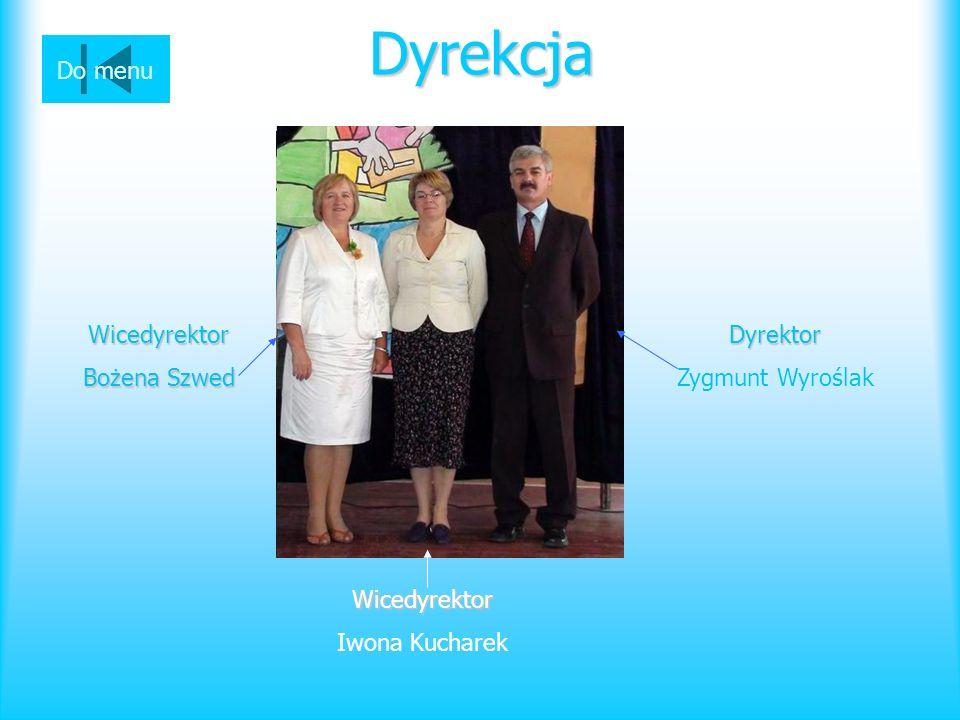Dyrekcja Do menu Wicedyrektor Bożena Szwed Dyrektor Zygmunt Wyroślak