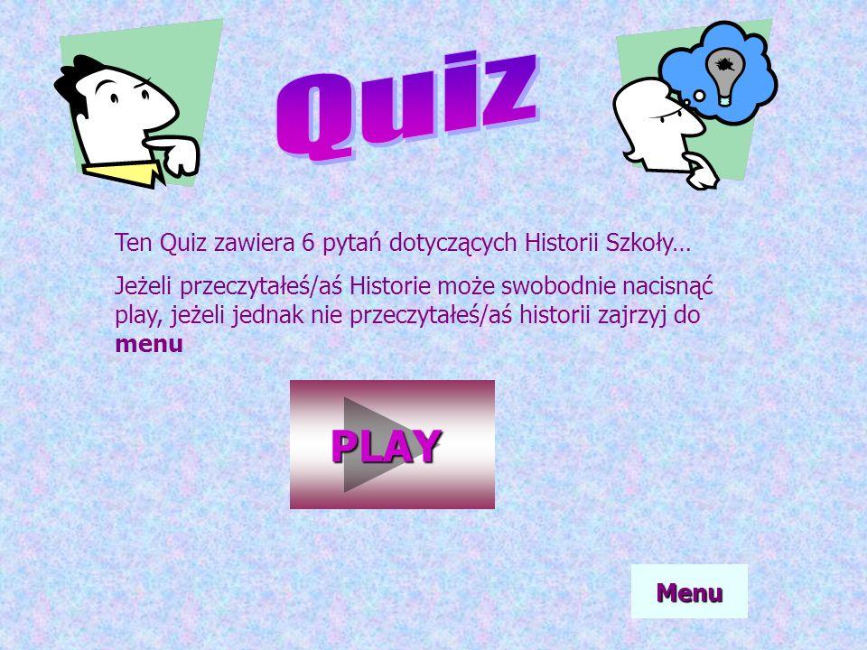 Quiz PLAY Ten Quiz zawiera 6 pytań dotyczących Historii Szkoły…