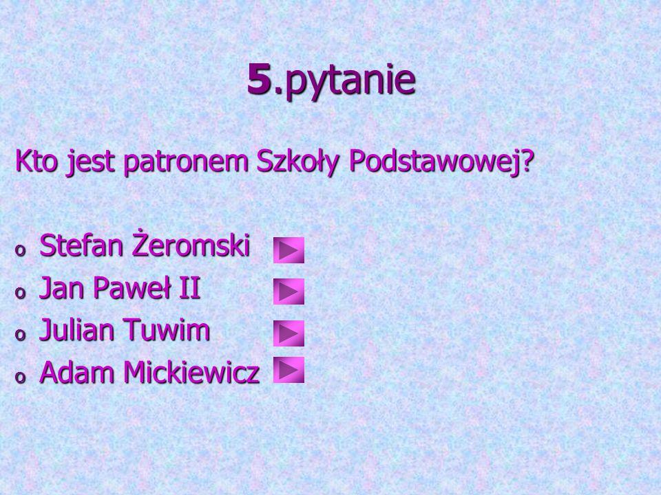 5.pytanie Kto jest patronem Szkoły Podstawowej Stefan Żeromski