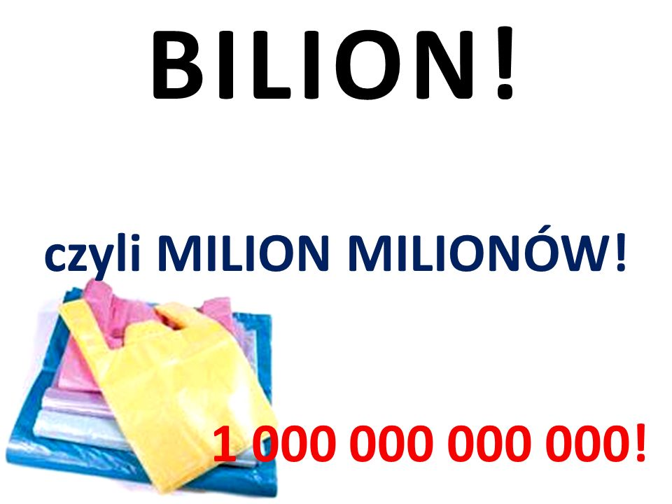 BILION! czyli MILION MILIONÓW! 1 000 000 000 000!