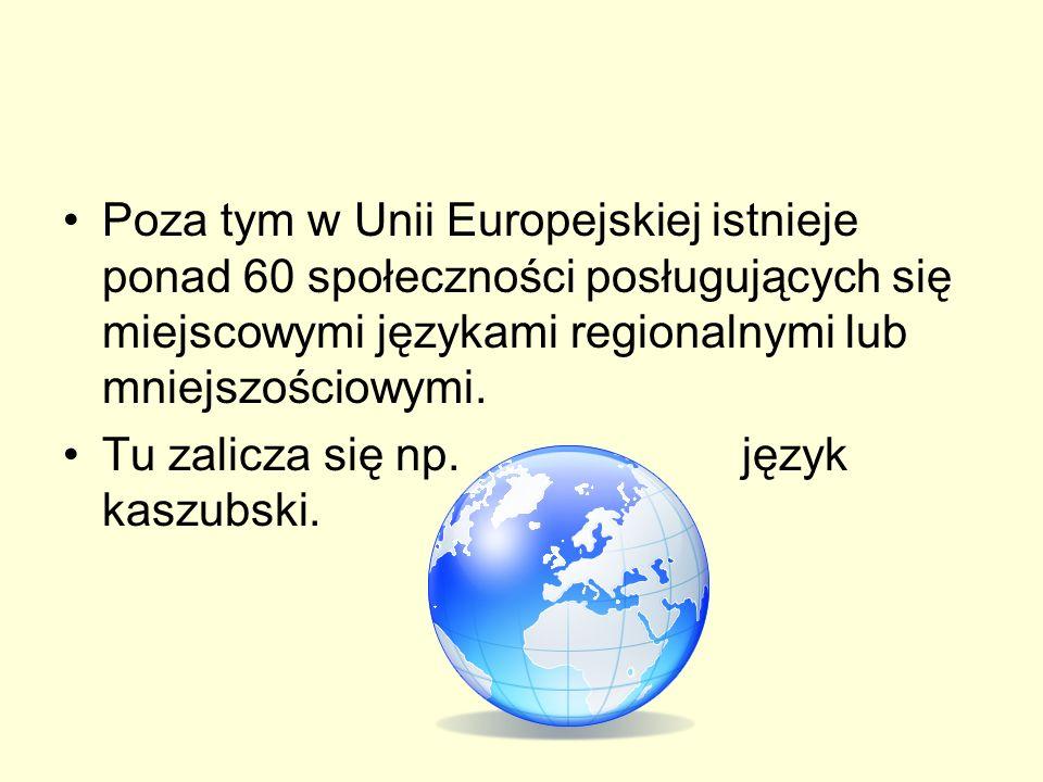 Poza tym w Unii Europejskiej istnieje ponad 60 społeczności posługujących się miejscowymi językami regionalnymi lub mniejszościowymi.