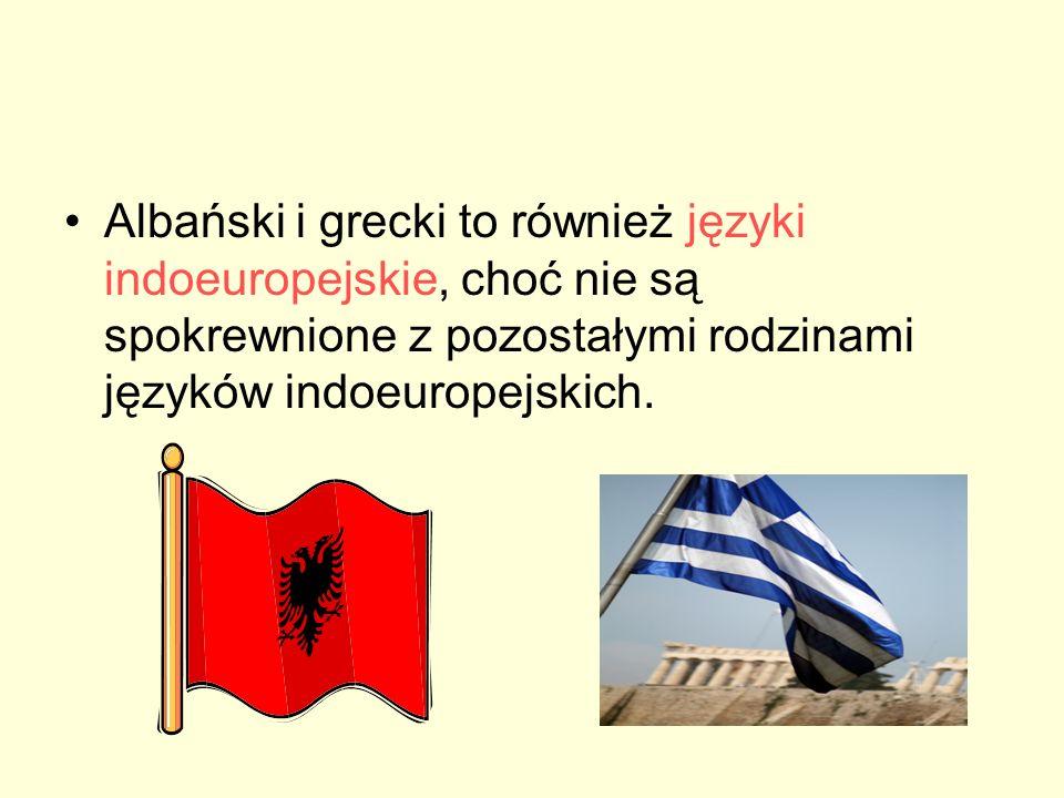 Albański i grecki to również języki indoeuropejskie, choć nie są spokrewnione z pozostałymi rodzinami języków indoeuropejskich.