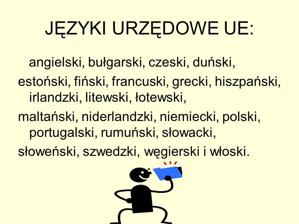 JĘZYKI URZĘDOWE UE: angielski, bułgarski, czeski, duński,
