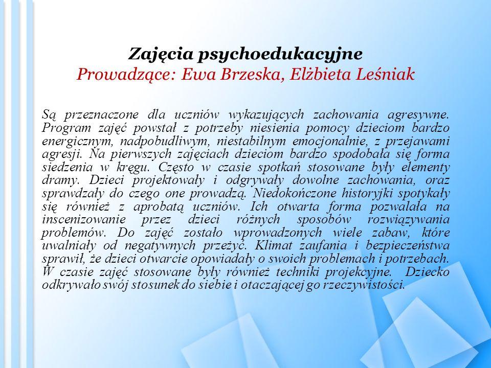 Zajęcia psychoedukacyjne Prowadzące: Ewa Brzeska, Elżbieta Leśniak
