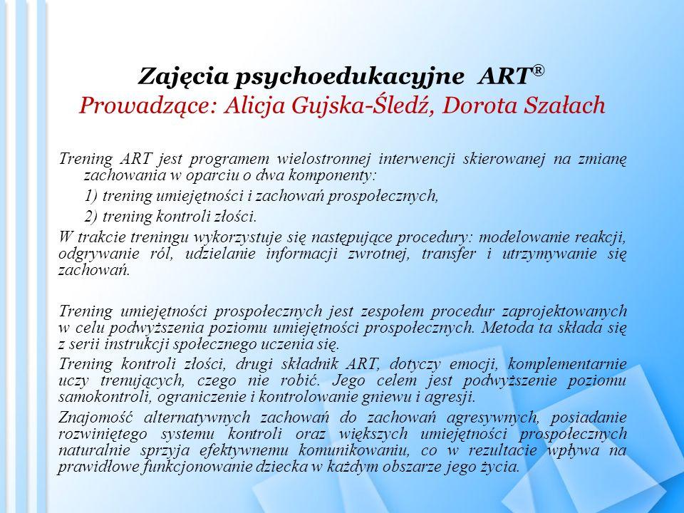 Zajęcia psychoedukacyjne ART® Prowadzące: Alicja Gujska-Śledź, Dorota Szałach