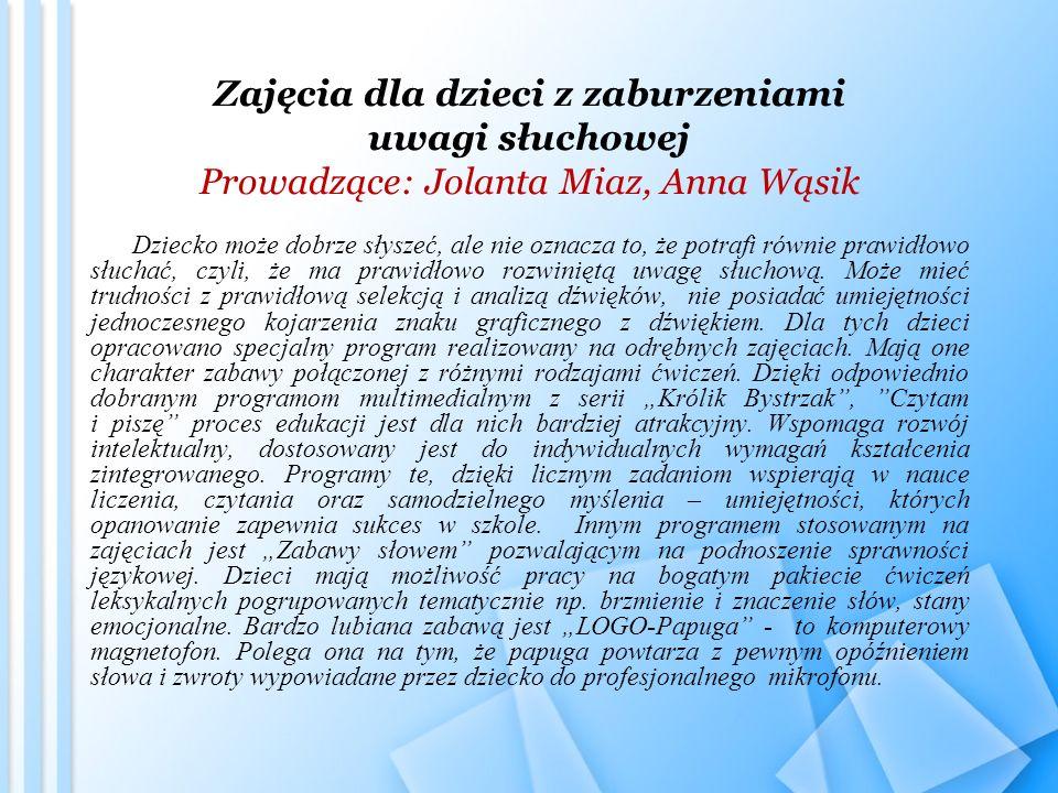Zajęcia dla dzieci z zaburzeniami uwagi słuchowej Prowadzące: Jolanta Miaz, Anna Wąsik