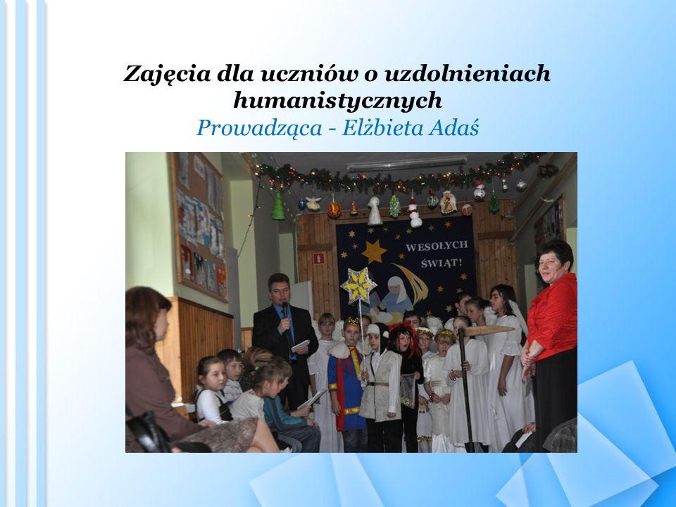 Zajęcia dla uczniów o uzdolnieniach humanistycznych Prowadząca - Elżbieta Adaś