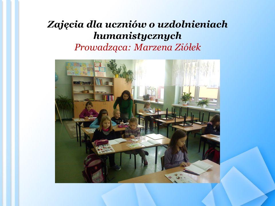 Zajęcia dla uczniów o uzdolnieniach humanistycznych Prowadząca: Marzena Ziółek