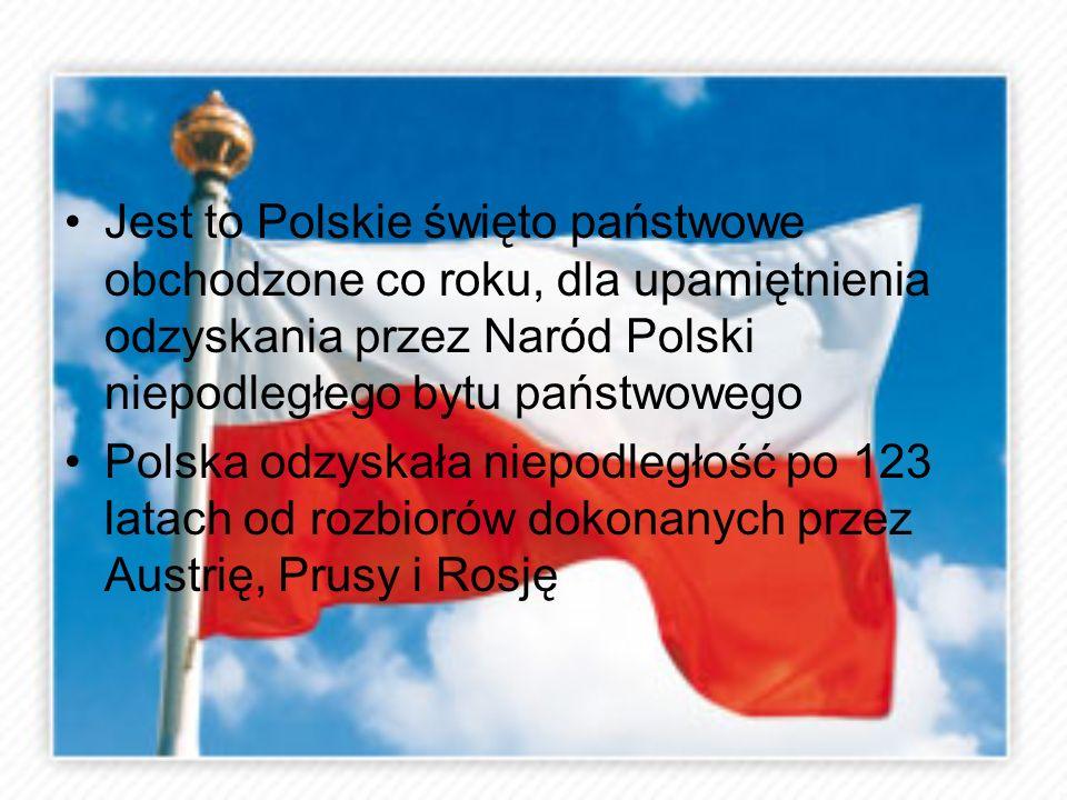 Jest to Polskie święto państwowe obchodzone co roku, dla upamiętnienia odzyskania przez Naród Polski niepodległego bytu państwowego