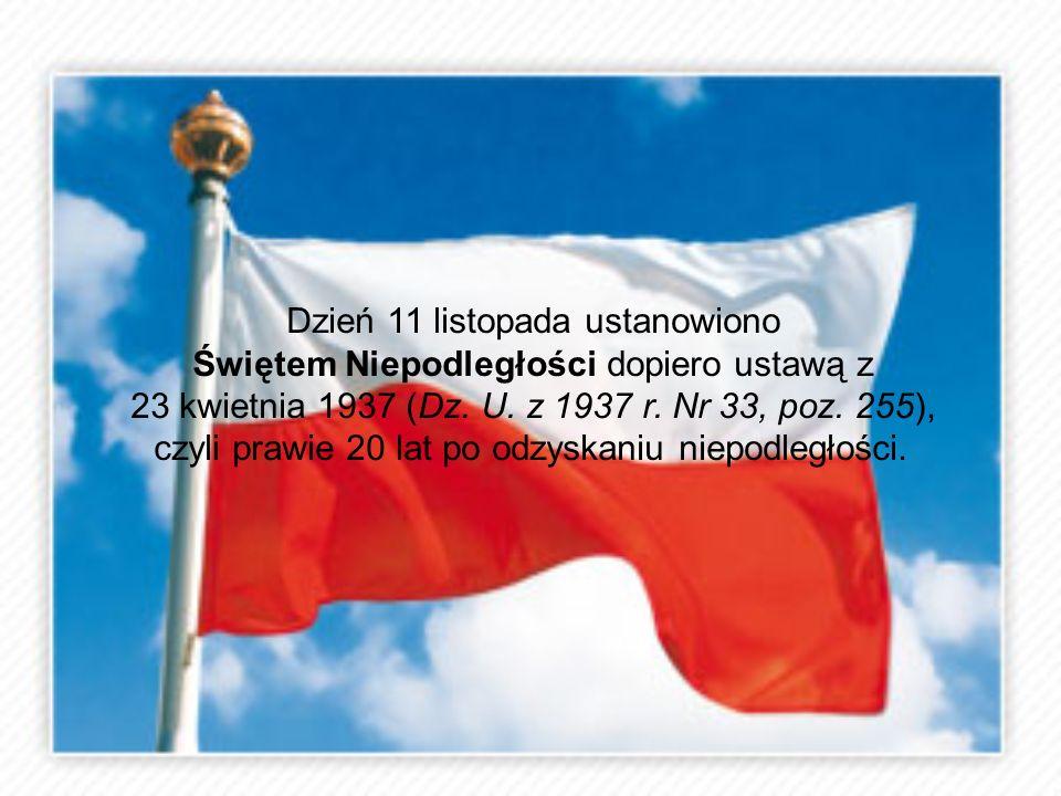 Dzień 11 listopada ustanowiono Świętem Niepodległości dopiero ustawą z