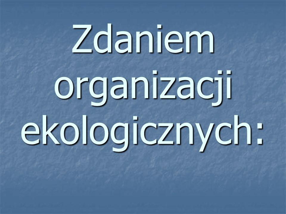 Zdaniem organizacji ekologicznych: