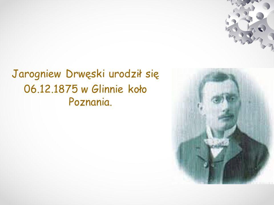 Jarogniew Drwęski urodził się 06.12.1875 w Glinnie koło Poznania.