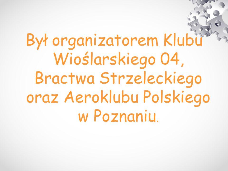Był organizatorem Klubu Wioślarskiego 04, Bractwa Strzeleckiego oraz Aeroklubu Polskiego w Poznaniu.