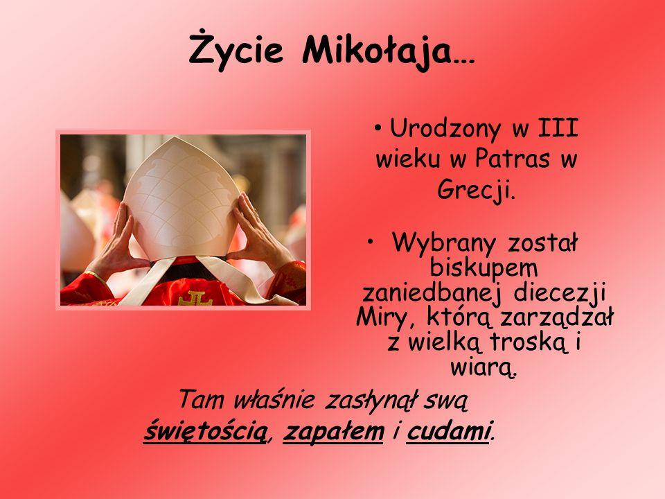 Życie Mikołaja… Urodzony w III wieku w Patras w Grecji.