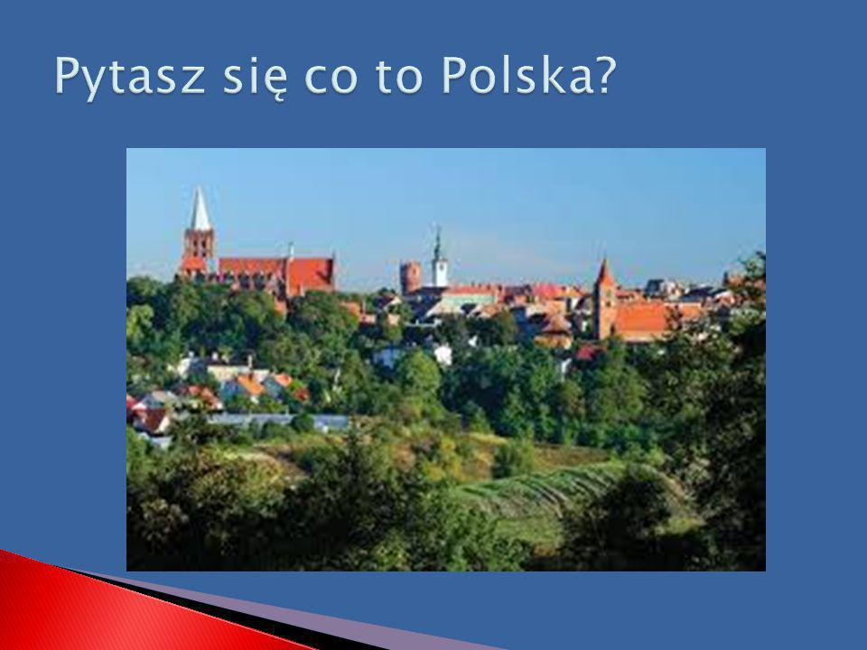 Pytasz się co to Polska