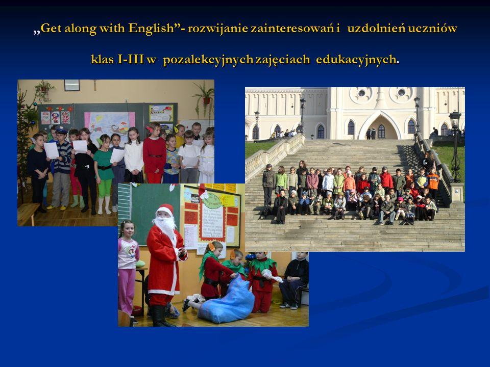 ,,Get along with English - rozwijanie zainteresowań i uzdolnień uczniów klas I-III w pozalekcyjnych zajęciach edukacyjnych.