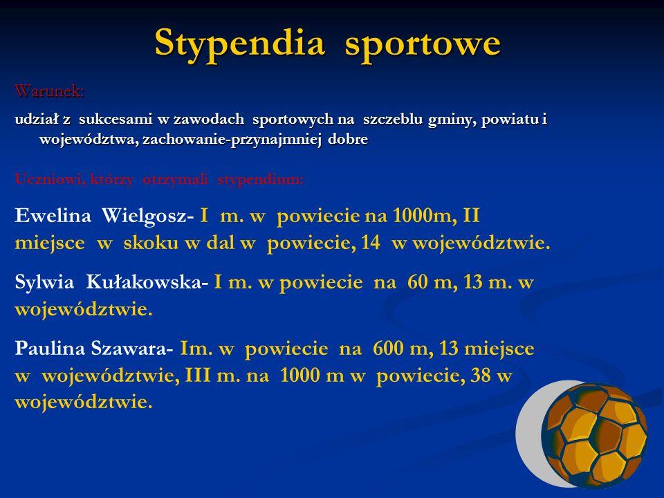 Stypendia sportoweWarunek: udział z sukcesami w zawodach sportowych na szczeblu gminy, powiatu i województwa, zachowanie-przynajmniej dobre.