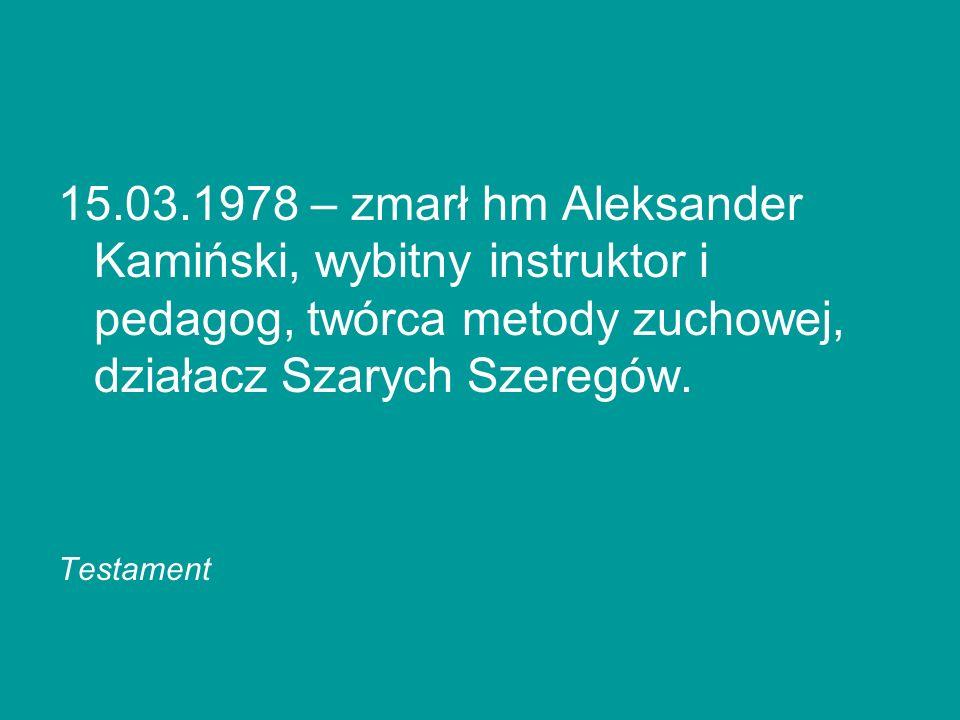 15.03.1978 – zmarł hm Aleksander Kamiński, wybitny instruktor i pedagog, twórca metody zuchowej, działacz Szarych Szeregów.