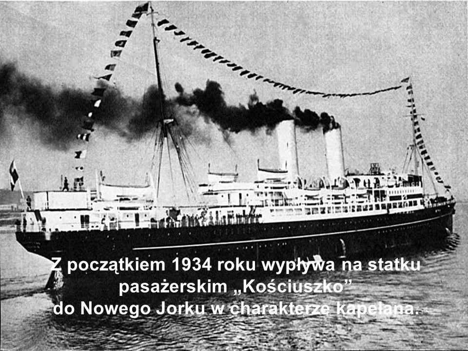 """Z początkiem 1934 roku wypływa na statku pasażerskim """"Kościuszko do Nowego Jorku w charakterze kapelana."""