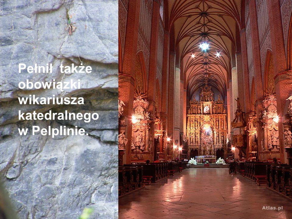 Pełnił także obowiązki wikariusza katedralnego w Pelplinie.