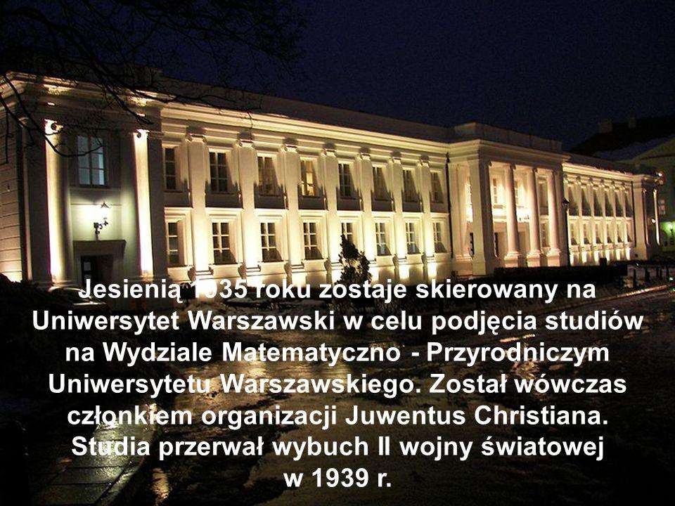 Jesienią 1935 roku zostaje skierowany na Uniwersytet Warszawski w celu podjęcia studiów na Wydziale Matematyczno - Przyrodniczym Uniwersytetu Warszawskiego.