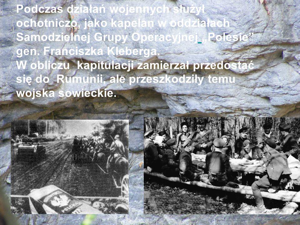 """Podczas działań wojennych służył ochotniczo, jako kapelan w oddziałach Samodzielnej Grupy Operacyjnej """"Polesie gen."""