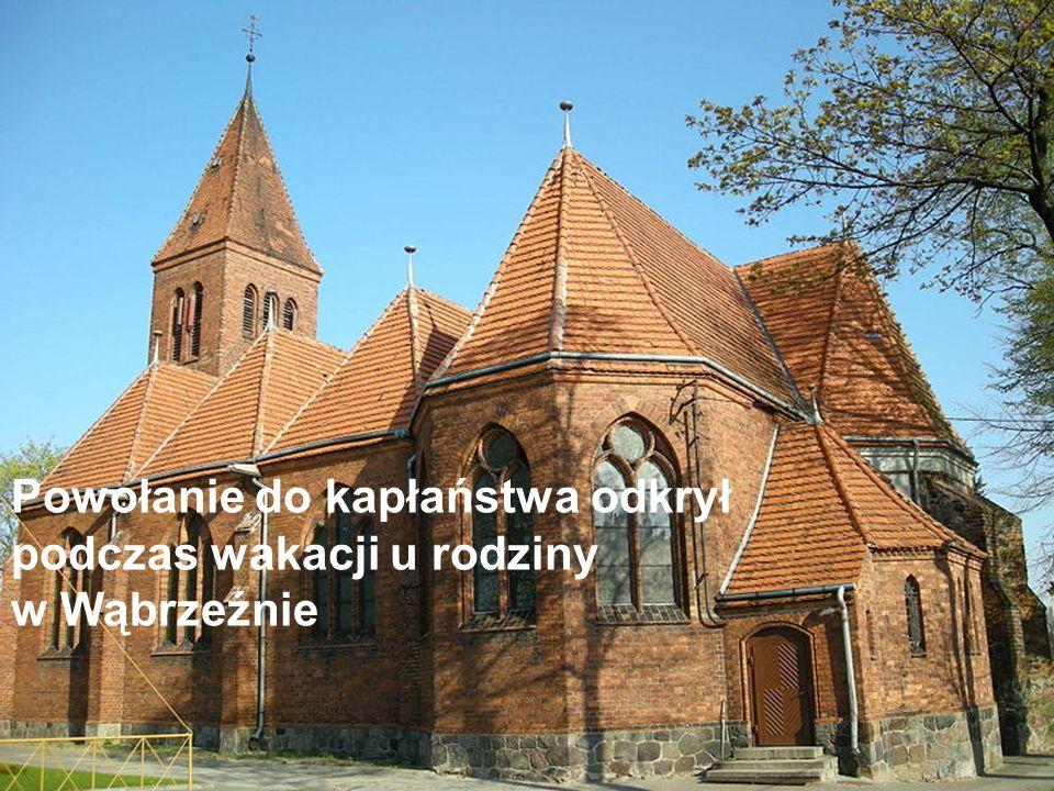Powołanie do kapłaństwa odkrył podczas wakacji u rodziny w Wąbrzeźnie