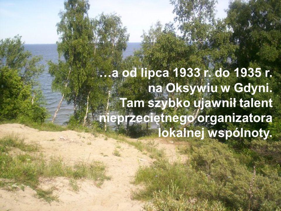 …a od lipca 1933 r. do 1935 r. na Oksywiu w Gdyni.