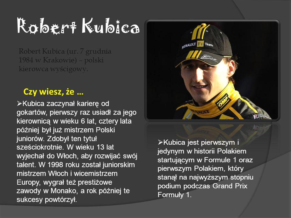 Robert Kubica Czy wiesz, że …