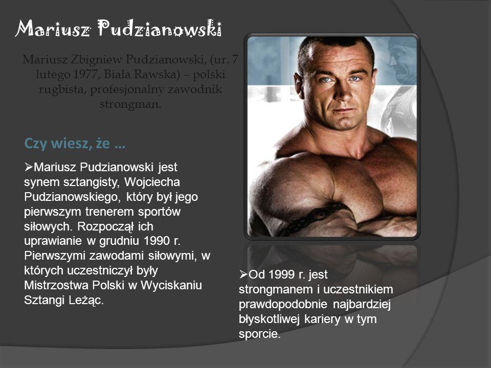 Mariusz Pudzianowski Czy wiesz, że …
