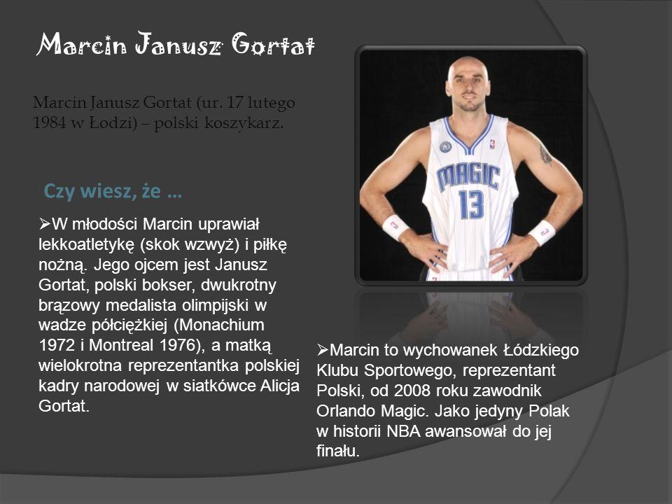Marcin Janusz Gortat Czy wiesz, że …