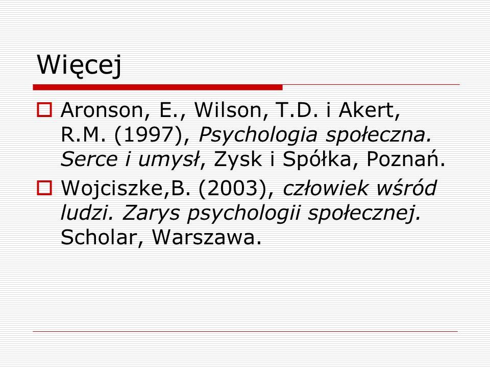 Więcej Aronson, E., Wilson, T.D. i Akert, R.M. (1997), Psychologia społeczna. Serce i umysł, Zysk i Spółka, Poznań.