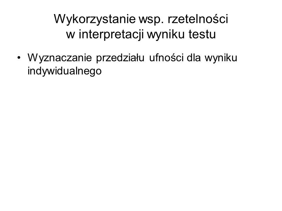 Wykorzystanie wsp. rzetelności w interpretacji wyniku testu