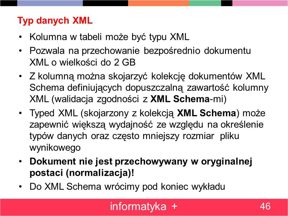 informatyka + Typ danych XML Kolumna w tabeli może być typu XML