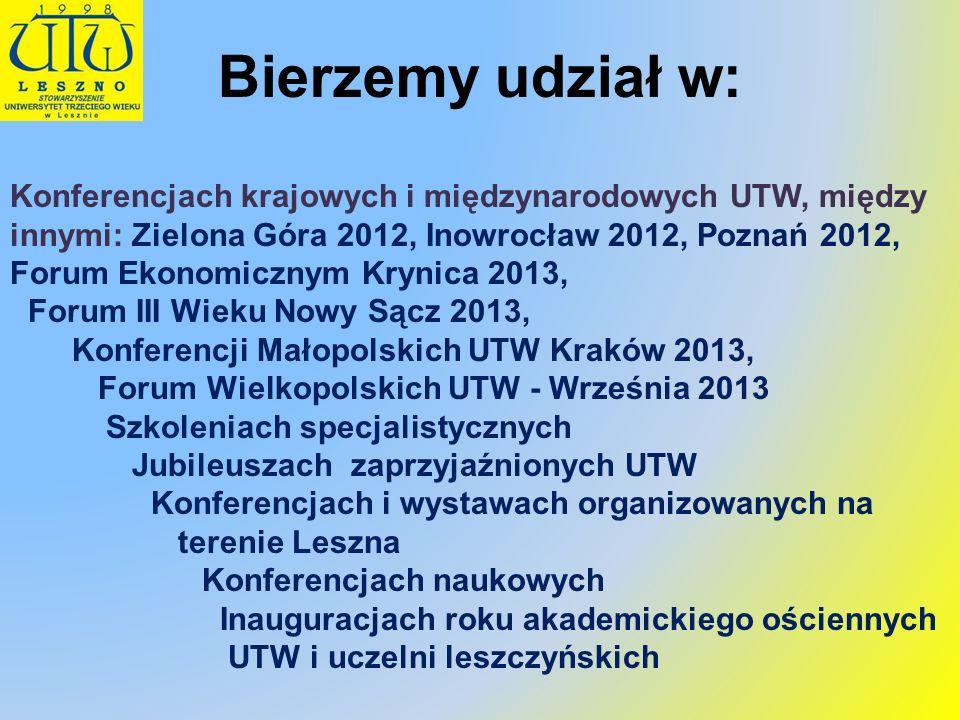 Bierzemy udział w:Konferencjach krajowych i międzynarodowych UTW, między innymi: Zielona Góra 2012, Inowrocław 2012, Poznań 2012,