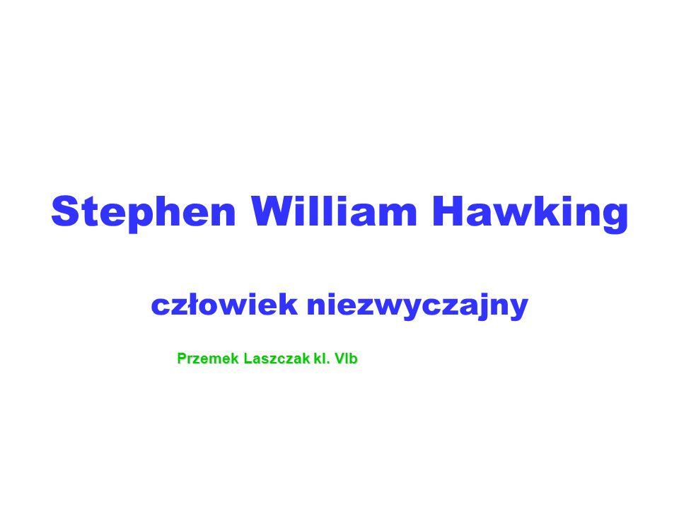 Stephen William Hawking człowiek niezwyczajny