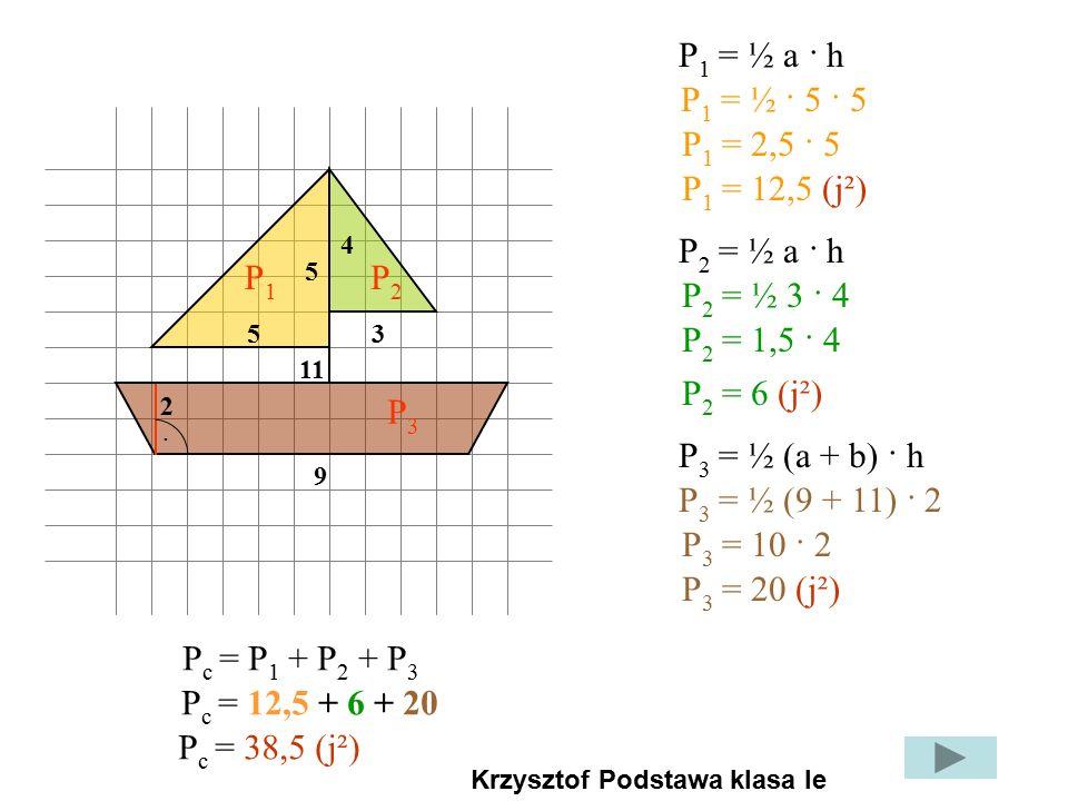 P1 = ½ a · h P1 = ½ · 5 · 5 P1 = 2,5 · 5 P1 = 12,5 (j²) P2 = ½ a · h