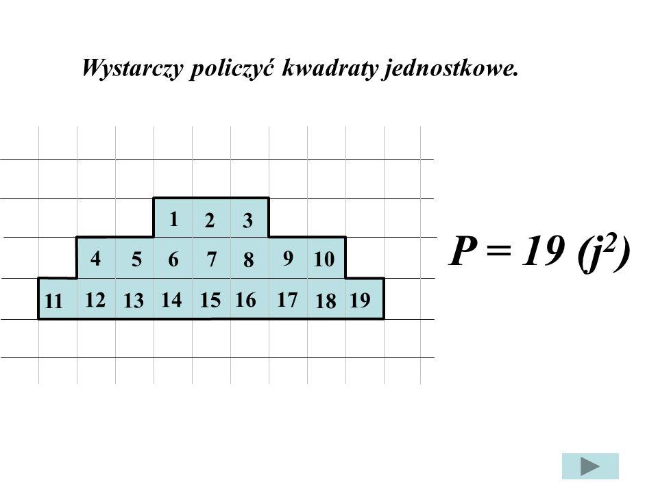 P = 19 (j2) Wystarczy policzyć kwadraty jednostkowe. 1 2 3 4 5 6 7 8 9