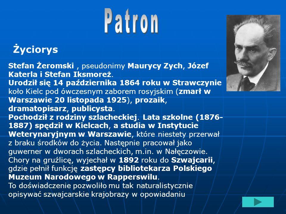 Patron Życiorys. Stefan Żeromski , pseudonimy Maurycy Zych, Józef Katerla i Stefan Iksmoreż.