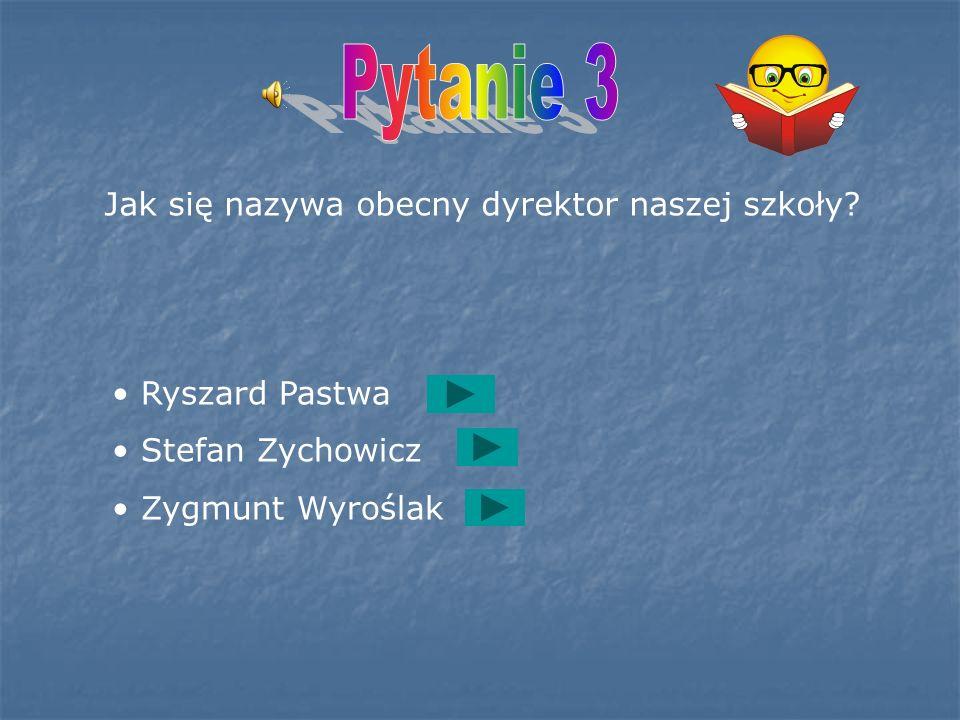 Pytanie 3 Jak się nazywa obecny dyrektor naszej szkoły Ryszard Pastwa