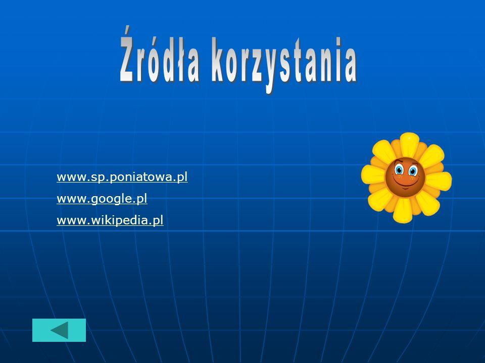 Źródła korzystania www.sp.poniatowa.pl www.google.pl www.wikipedia.pl