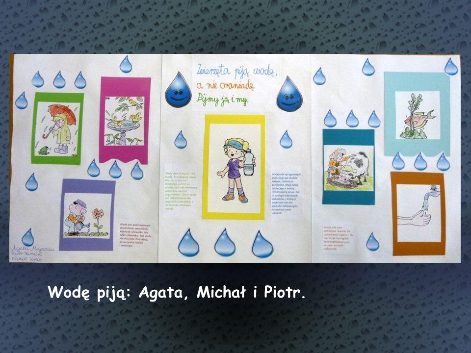 Wodę piją: Agata, Michał i Piotr.