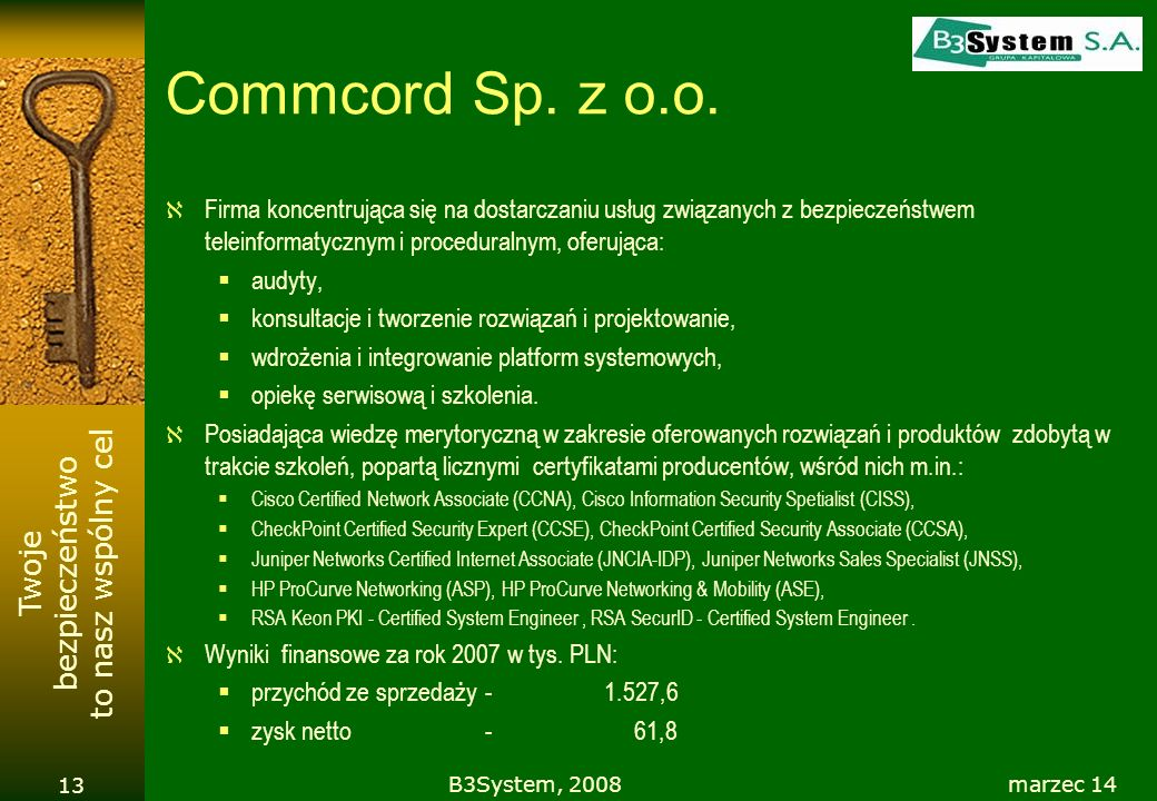 Commcord Sp. z o.o. Firma koncentrująca się na dostarczaniu usług związanych z bezpieczeństwem teleinformatycznym i proceduralnym, oferująca: