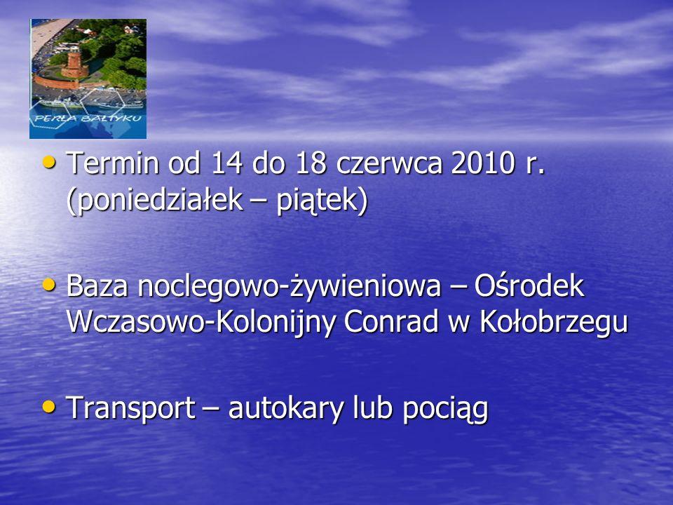 Termin od 14 do 18 czerwca 2010 r. (poniedziałek – piątek)