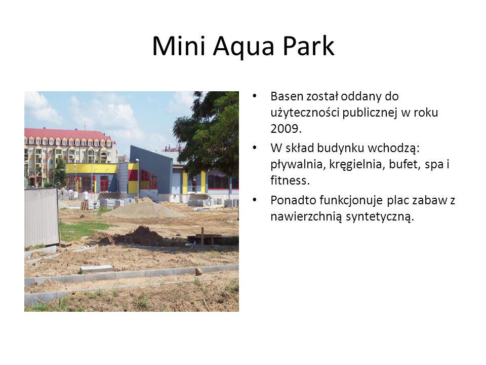 Mini Aqua Park Basen został oddany do użyteczności publicznej w roku 2009. W skład budynku wchodzą: pływalnia, kręgielnia, bufet, spa i fitness.