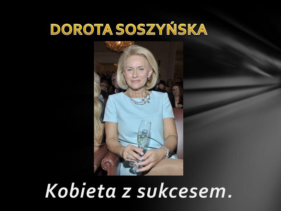 DOROTA SOSZYŃSKA Kobieta z sukcesem.