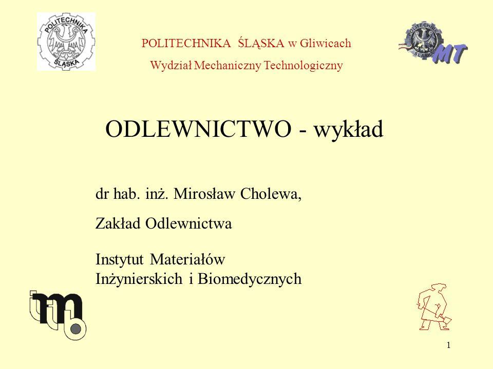 ODLEWNICTWO - wykład dr hab. inż. Mirosław Cholewa, Zakład Odlewnictwa