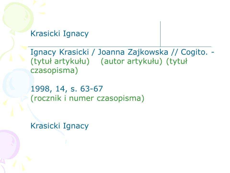 Krasicki Ignacy Ignacy Krasicki / Joanna Zajkowska // Cogito. - (tytuł artykułu) (autor artykułu) (tytuł czasopisma)