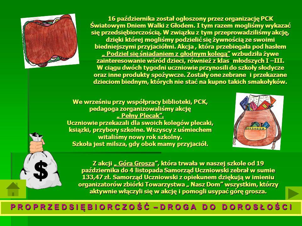 """16 października został ogłoszony przez organizację PCK Światowym Dniem Walki z Głodem. I tym razem mogliśmy wykazać się przedsiębiorczością. W związku z tym przeprowadziliśmy akcję, dzięki której mogliśmy podzielić się żywnością ze swoimi biedniejszymi przyjaciółmi. Akcja , która przebiegała pod hasłem """" Podziel się śniadaniem z głodnym kolegą wzbudziła żywe zainteresowanie wśród dzieci, również z klas młodszych I –III. W ciągu dwóch tygodni uczniowie przynosili do szkoły słodycze oraz inne produkty spożywcze. Zostały one zebrane i przekazane dzieciom biednym, których nie stać na kupno takich smakołyków."""