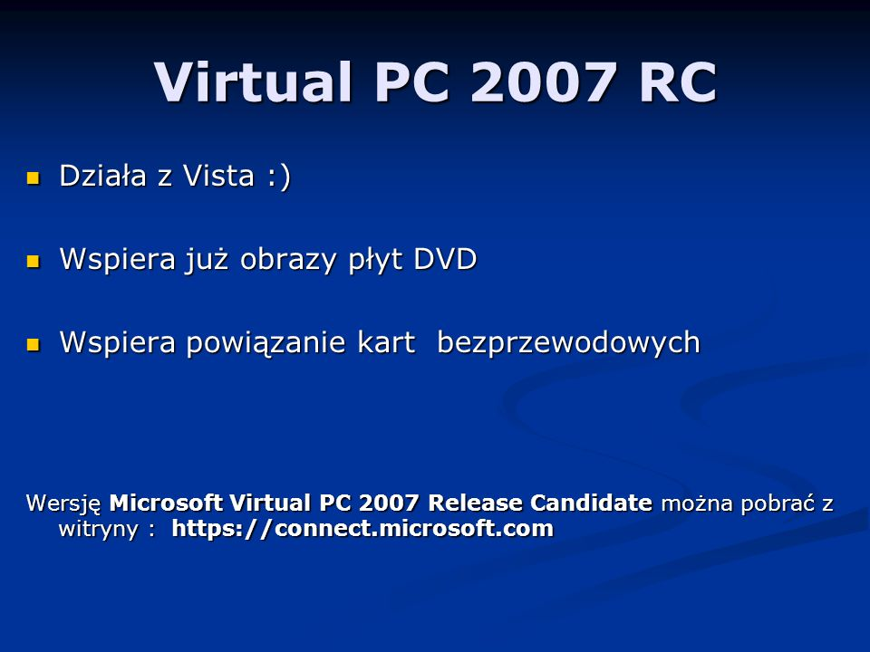 Virtual PC 2007 RC Działa z Vista :) Wspiera już obrazy płyt DVD